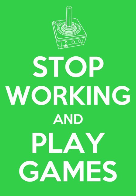 Stop working and play games