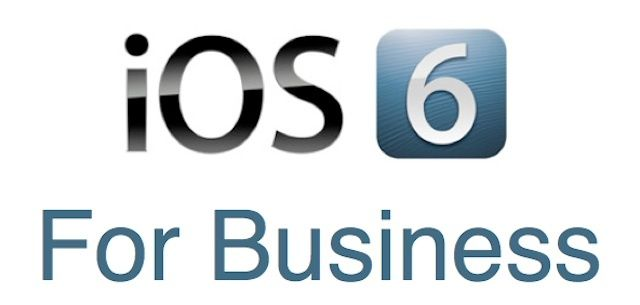 iOS 6 has lots of business potential, but having a plan about rolling it out is critical.