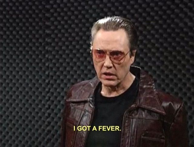 guess what  i got a fever  and the only prescription is