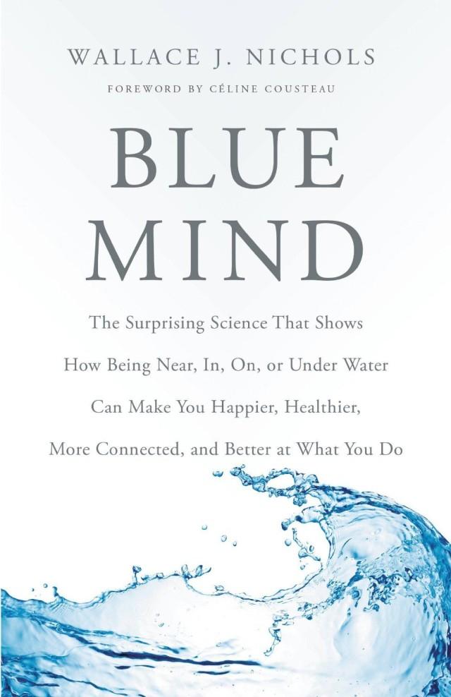 <em>Blue Mind</em>, by Wallace J. Nichols & Celine Cousteau