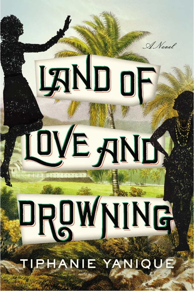 <em>Land of Love and Drowning</em>, by Tiphanie Yanique