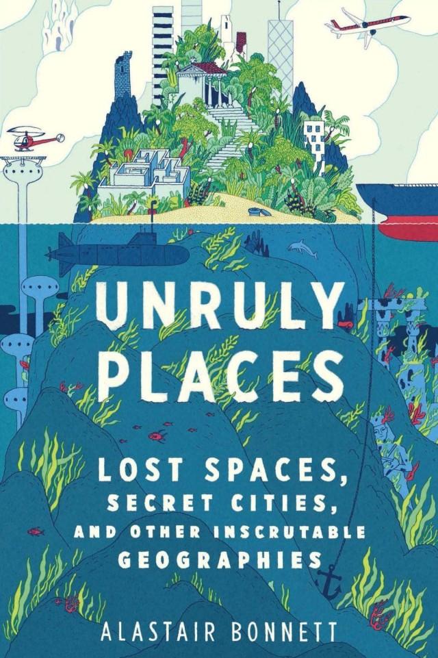 <em>Unruly Places</em> by Alastair Bonnett