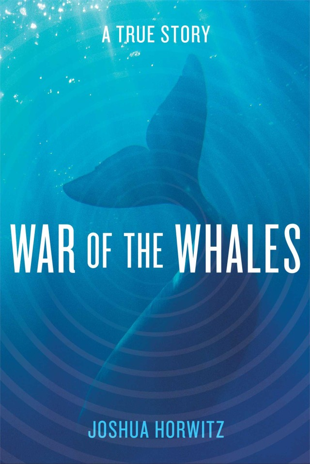 <em>War of the Whales,</em> by Joshua Horwitz