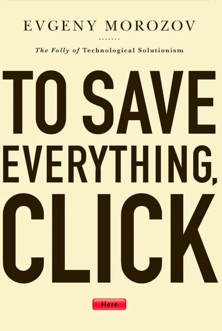 <em>To Save Everything, Click Here: The Folly of Technological Solutionism</em>