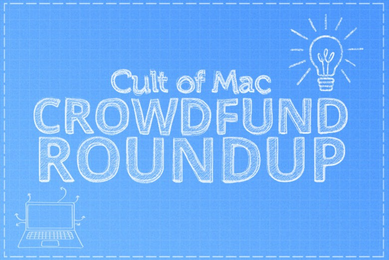Crowdfund Roundup