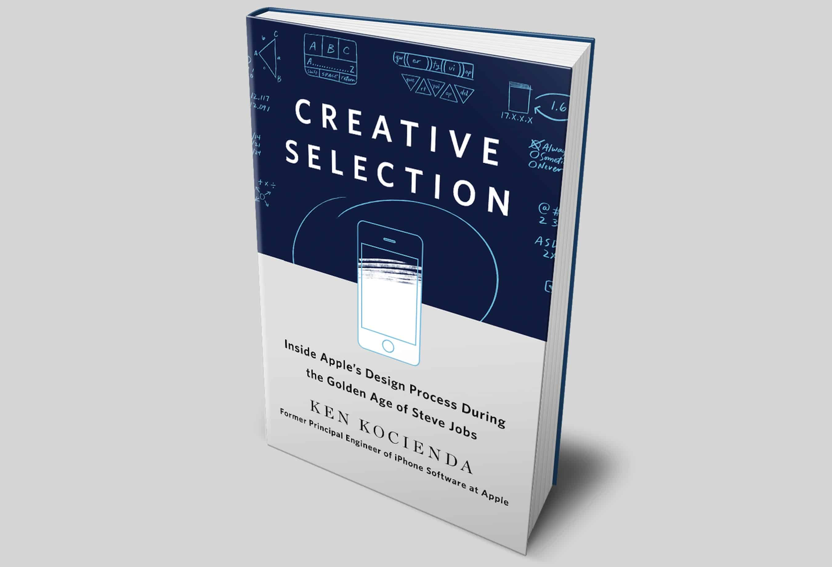 Ken Kocienda's book, <em>Creative Selection: Inside Apple's Design Process During the Golden Age of Stave Jobs.</em>