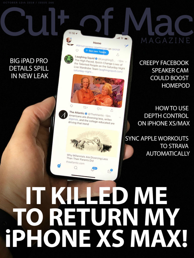 Cult of Mac Magazine Issue 266: It killed me to return my iPhone XS Max!