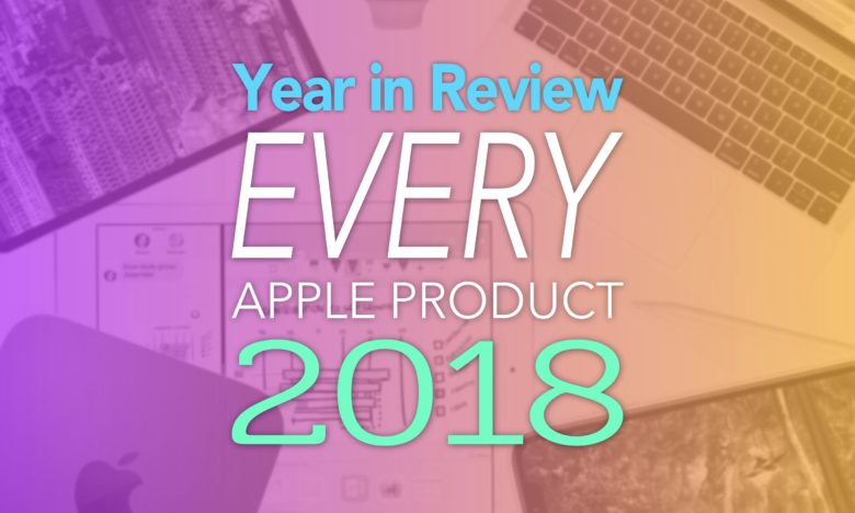 Year in Review Every Apple Product 2018