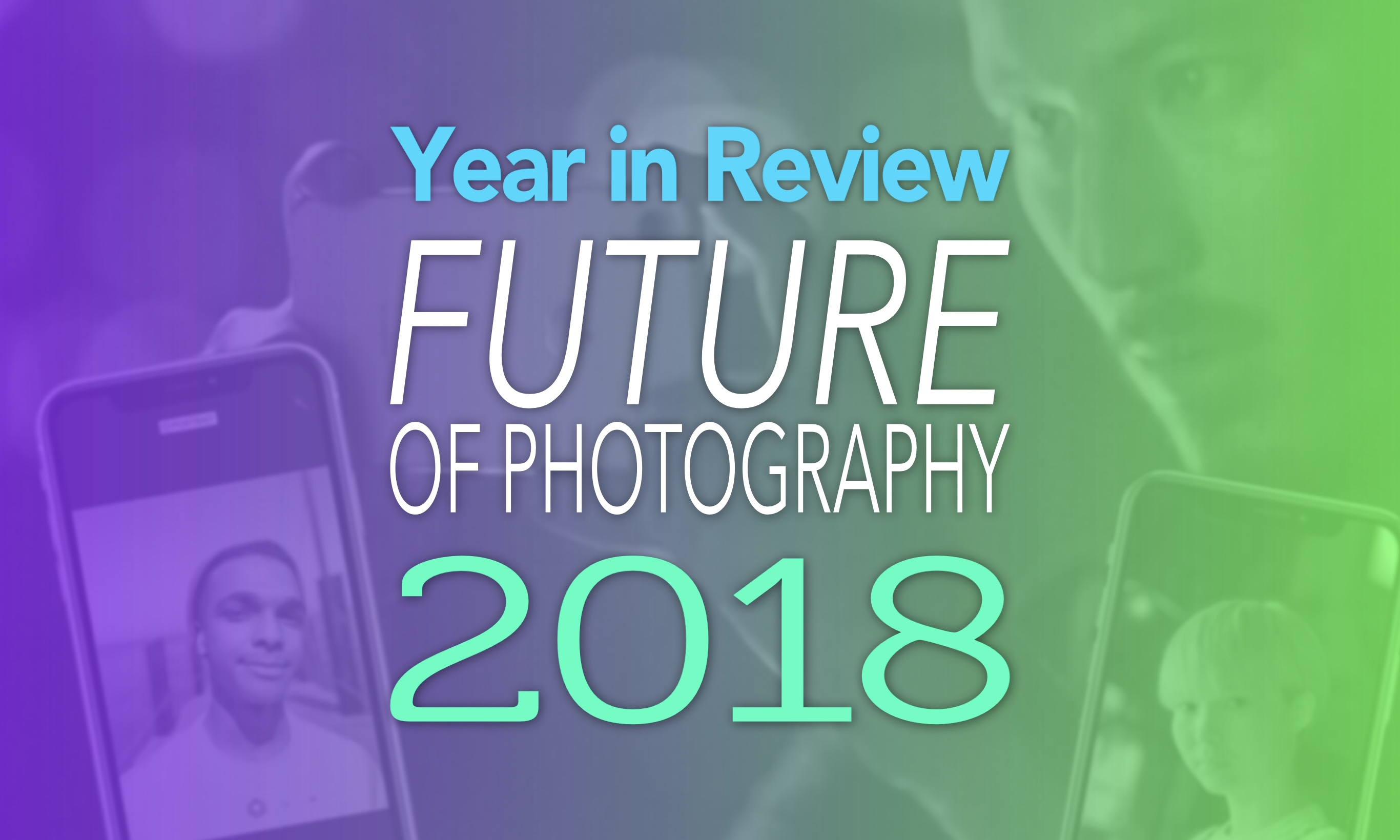 Year in Review Future of Photography 2018
