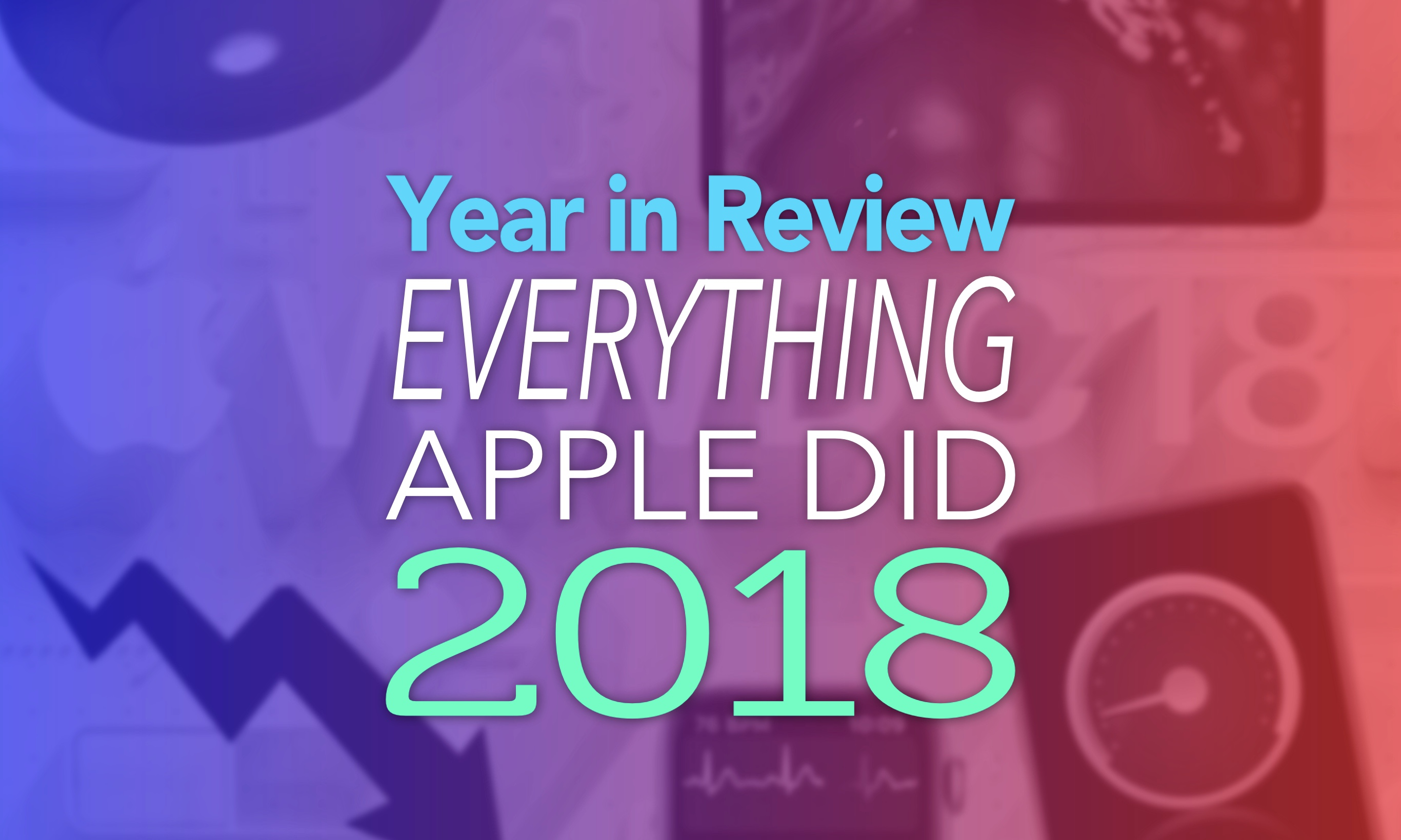 Year in Review Everything Apple Did 2018