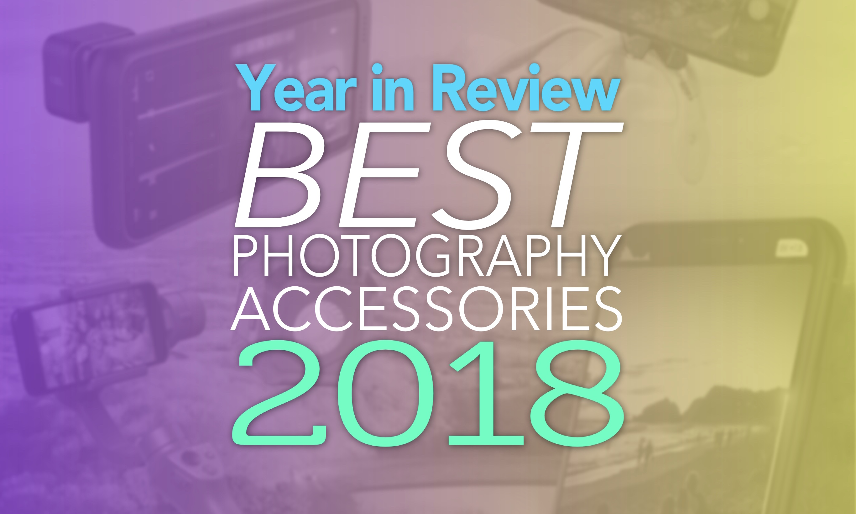 Year in Review Best iPhone Photography Accessories