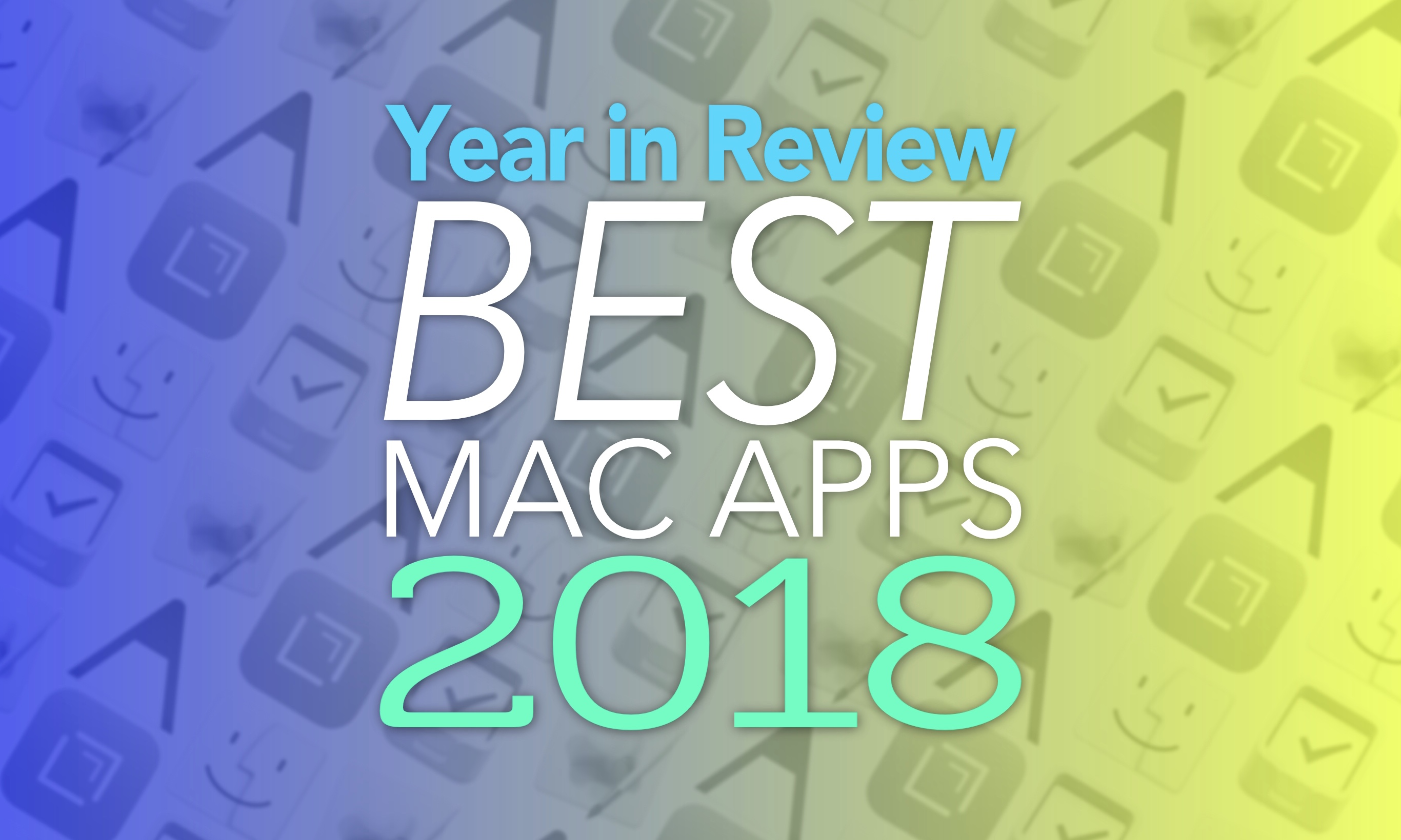 Year in Review Best Mac Apps 2018: Make Mac great again with one (or all!) of these top apps.