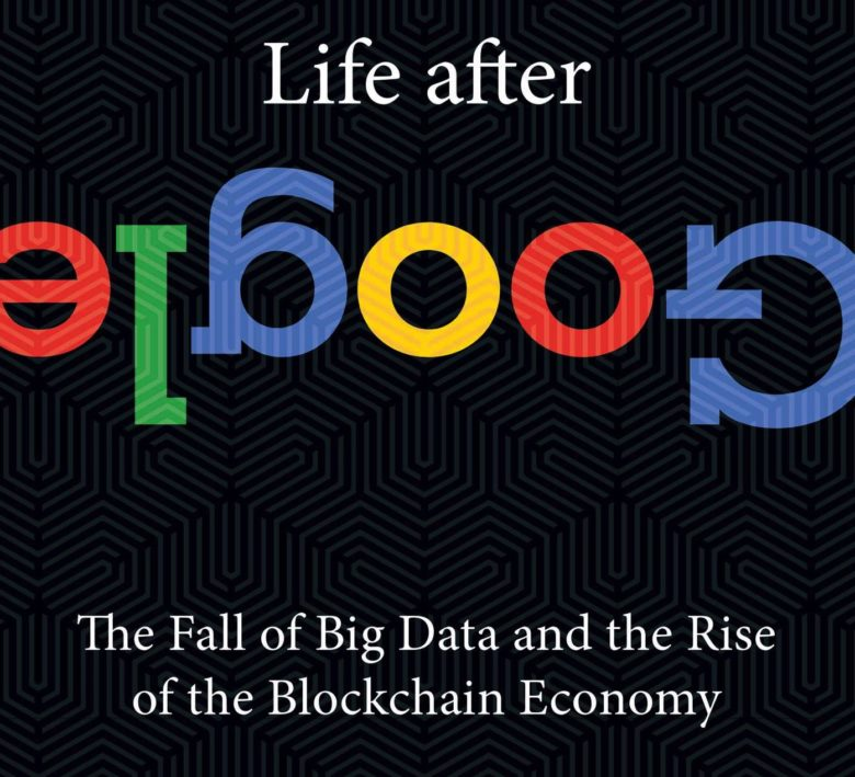 In Life After Google, George Gilder states his case against Google