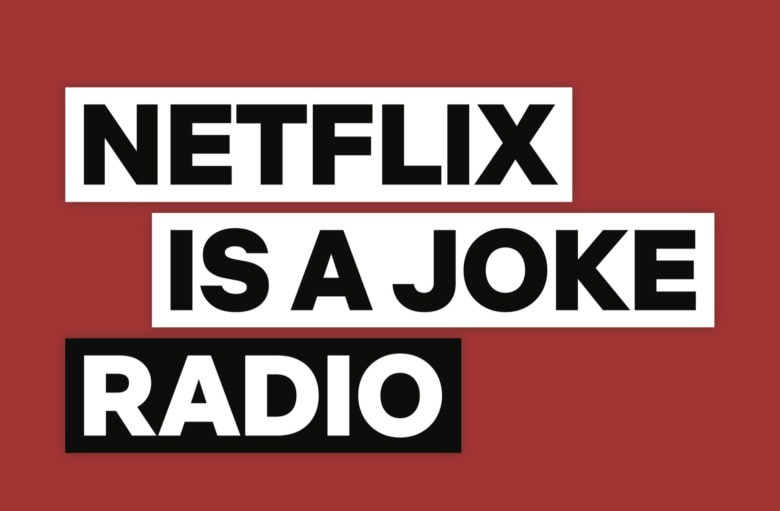 Netflix Is A Joke Radio