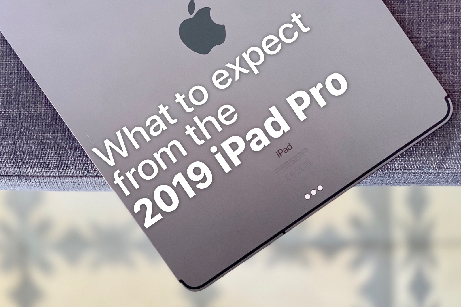 what-to-expect-2019-ipad-pro