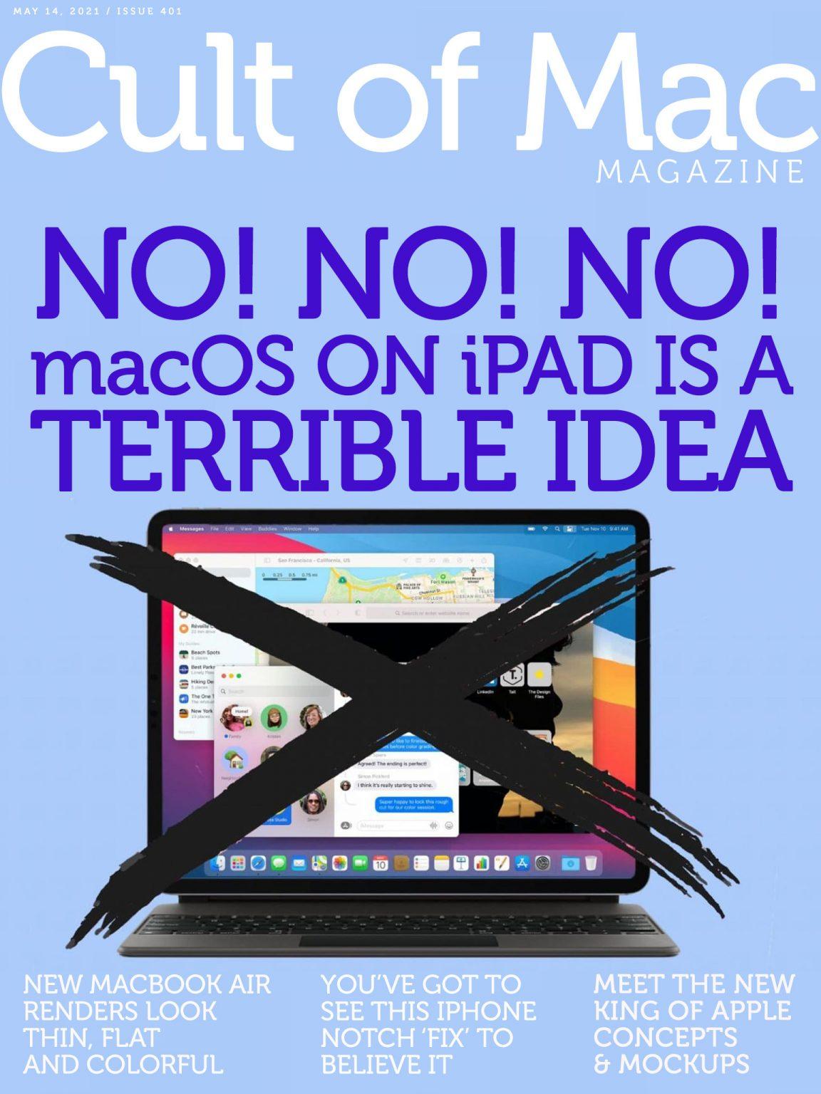 Porting macOS to iPad just doesn't make sense.